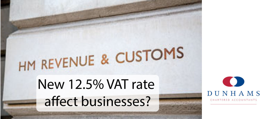 Dunhams Accountants - How will the new 12.5% VAT rate affect businesses?